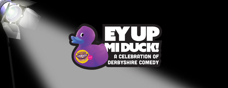 Ey Up Mi Duck Derby Comedy Festival Jul 2015 Derby LIVE